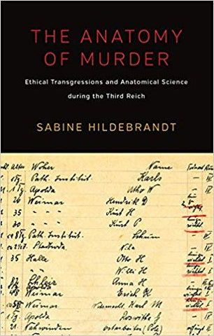 S. Hildebrandt - THE ANATOMY OF MURDER:  ETHICAL TRANSGRESSIONS AND ANATOMICAL SCIENCE DURING THE THIRD REICH - Paperback