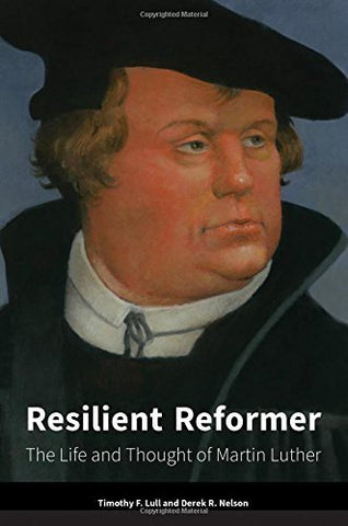 RESILIENT REFORMER: THE LIFE AND THOUGHT OF MARTIN LUTHER - Paperback