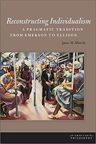 J.M. Albrecht - RECONSTRUCTING INDIVIDUALISM:  A PRAGMATIC TRADITION FROM EMERSON TO ELLISON - Hardcover