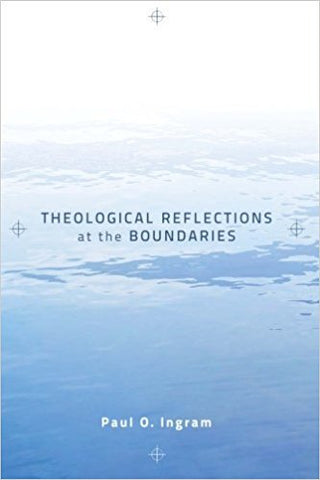 P. O. Ingram - THEOLOGICAL REFLECTIONS AT THE BOUNDARIES- Paperback