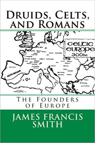 J.F. Smith - DRUIDS, CELTS AND ROMANS:  THE FOUNDERS OF EUROPE (The Irish-American Story) - Paperback