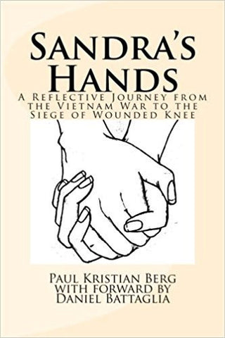 P.K. Berg - SANDRA'S HANDS:  A REFLECTIVE JOURNEY FROM THE VIETNAM WAR TO THE SIEGE OR WOUNDED KNEE - Paperback