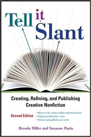 B. Miller - TELL IT SLANT: CREATING, REFINING, AND PUBLISHING CREATIVE NONFICTION - Paperback