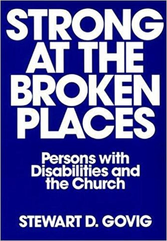 STRONG AT THE BROKEN PLACES:  PERSONS WITH DISABILITIES AND THE CHURCH - Paperback