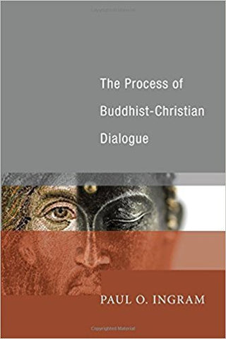 P.O. Ingram - THE PROCESS OF BUDDHIST-CHRISTIAN DIALOGUE- Paperback