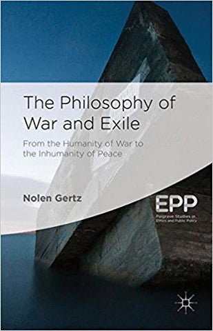 N. Gertz - THE PHILOSOPHY OF WAR AND EXILE - Hardcover