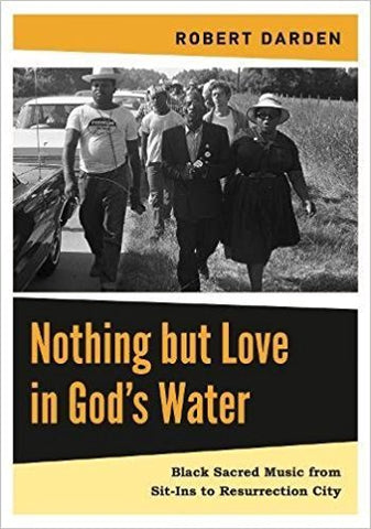NOTHING BUT LOVE IN GOD'S WATER:  VOLUME 2:  BLACK SACRED MUSIC FROM SIT-INS TO RESURRECTION CITY - Hardcover