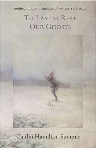 TO LAY TO REST OUR GHOSTS: STORIES BY CAITLIN SUMMIE