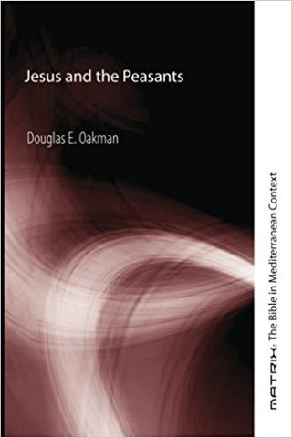 D.E. Oakman - JESUS AND THE PEASANTS - Paperback