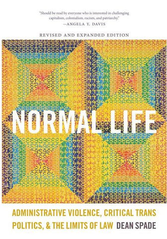 NORMAL LIFE; ADMINISTRATIVE VIOLENCE, CRITICAL TRANS POLITICS, & THE LIMITS OF LAW BY DEAN SPADE
