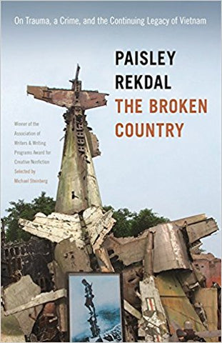 P. Rekdal - THE BROKEN COUNTRY:  ON TRAUMA, A CRIME, AND THE CONTINUING LEGACY OF VIETNAM - Paperback