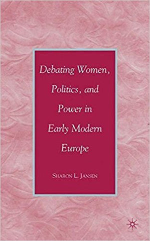 S.L. Jansen - DEBATING WOMEN, POLITICS, AND POWER IN EARLY MODERN EUROPE - Hardcover