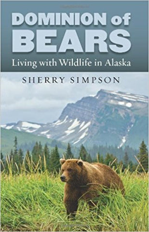S. Simpson - DOMINION OF BEARS: LIVING WITH WILDLIFE IN ALASKA - Hardcover
