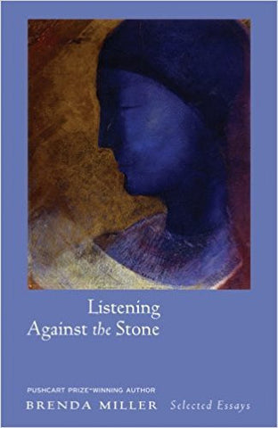 B. Miller - LISTENING AGAINST THE STONE:  MEDITATIONS