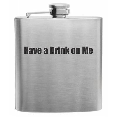 Have a Drink on Me Stainless Steel Hip Flask 6oz