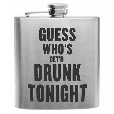 Guess Who's Get'n Drunk Tonight Stainless Steel Hip Flask 6oz