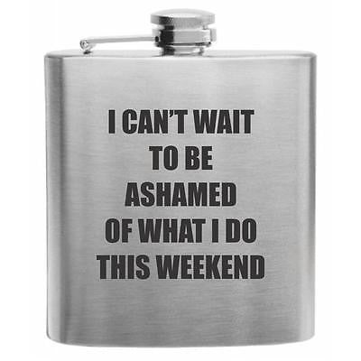 I Can't Wait to be Ashamed Stainless Steel Hip Flask 6oz