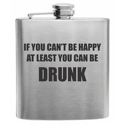 If You Can't Be Happy, Be Drunk Stainless Steel Hip Flask 6oz
