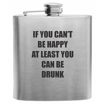 If You Can't Be Happy Be Drunk Stainless Steel Hip Flask 6oz