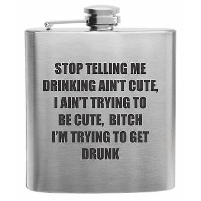 Not trying to be Cute, Just Drunk Stainless Steel Hip Flask 6oz