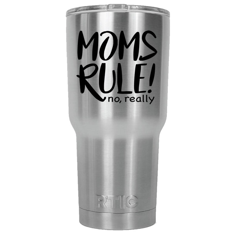Moms Rule RTIC Stainless Steel Tumbler 30oz