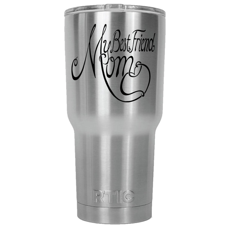 My Best Friend My Mom RTIC Stainless Steel Tumbler 30oz