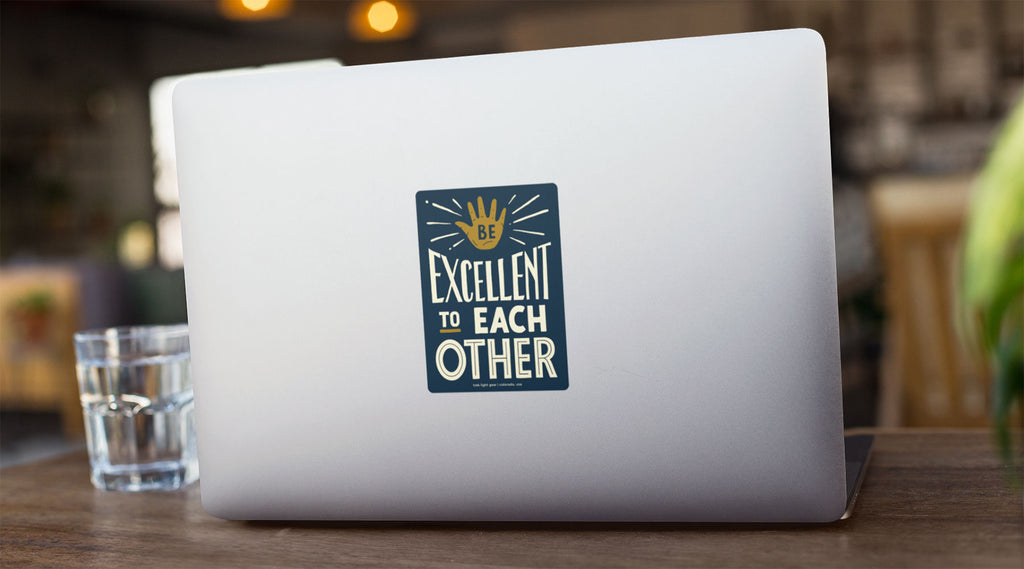 Laptop Stickers - Be Excellent To Each Other