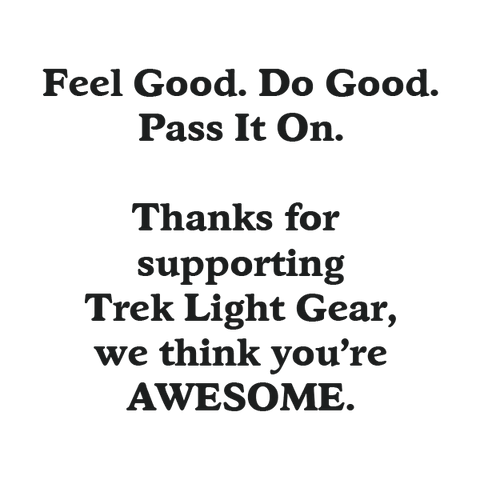 Feel Good. Do Good. Pass It On. Trek Light Gear