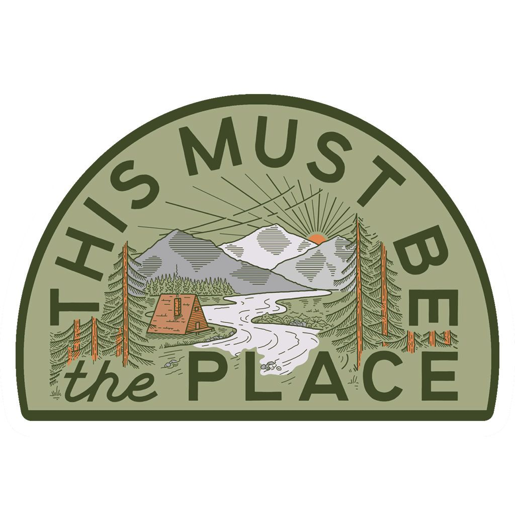 This Must Be The Place Sticker - The Mountains Cabins A-Frame River - Trek Light Gear