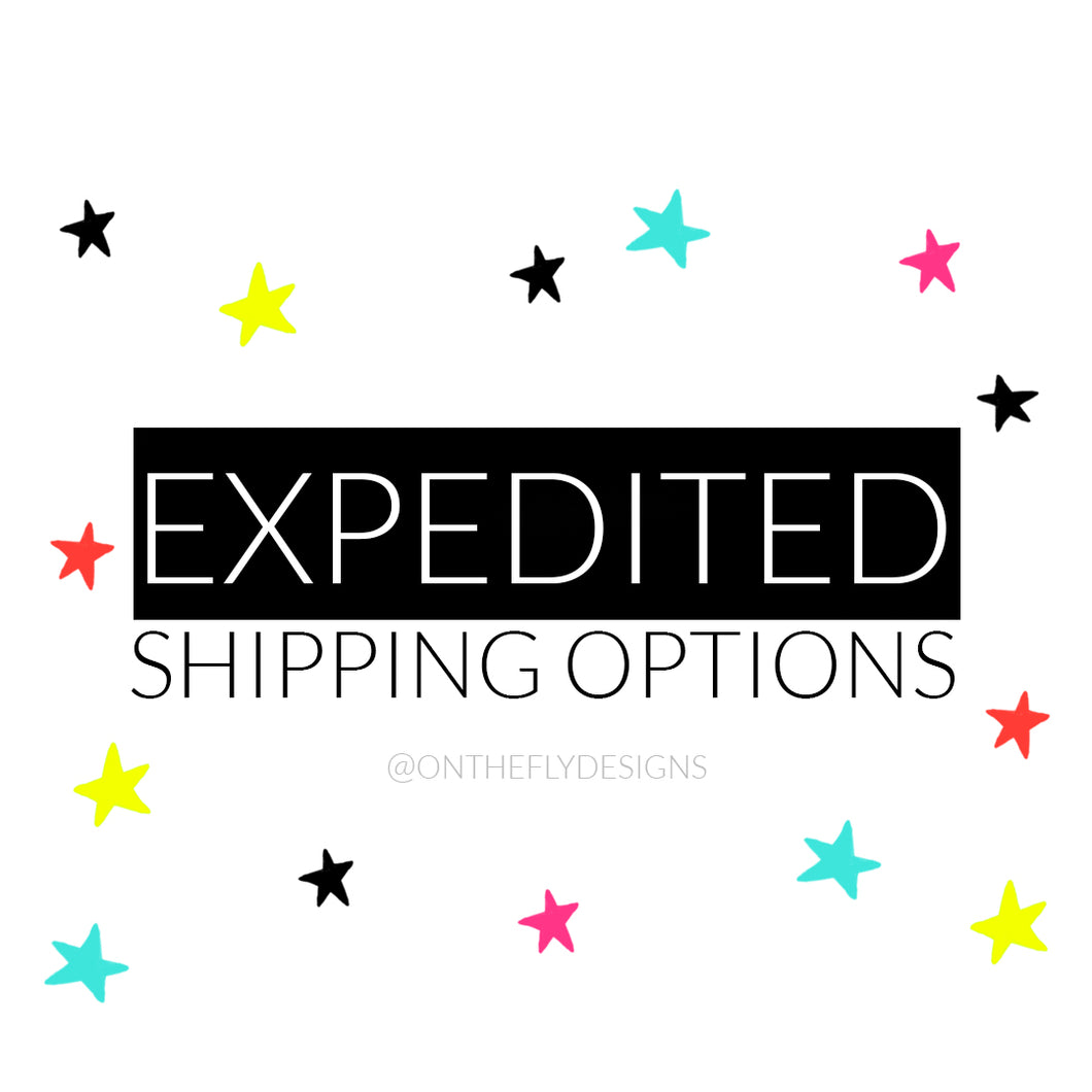 Expedited Shipping - On The Fly