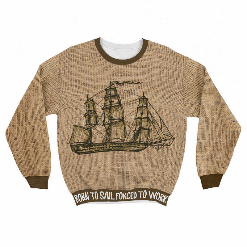 Sailing Shirt Born To Sail Forced To Work All Over Print Sweat Shirt