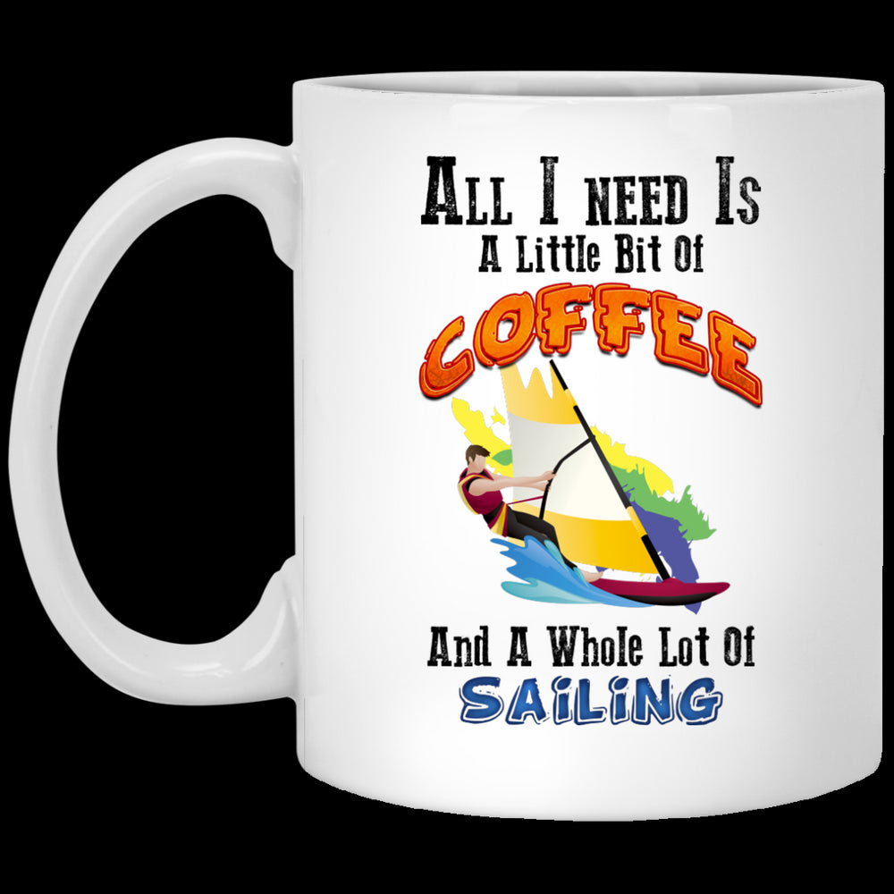All I Need Is A Little Bit Of Coffee And A Whole Lot Of Sailing -  Coffee Mug Wind Sail