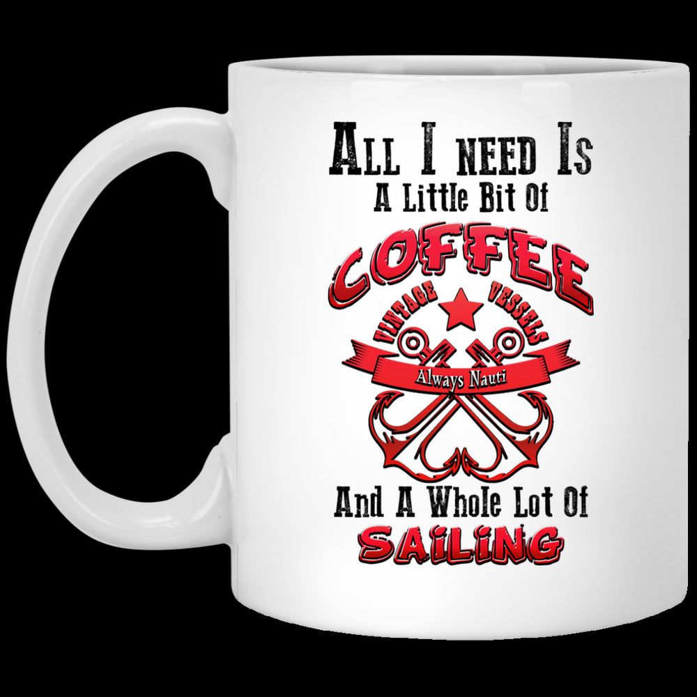 All I Need Is A Little Bit Of Coffee And A Whole Lot Of Sailing - Coffee Mug Anchors