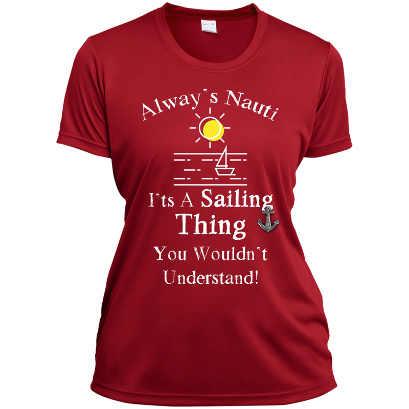 It's A Sailing Thing Ladies Moisture-Wicking Shirt