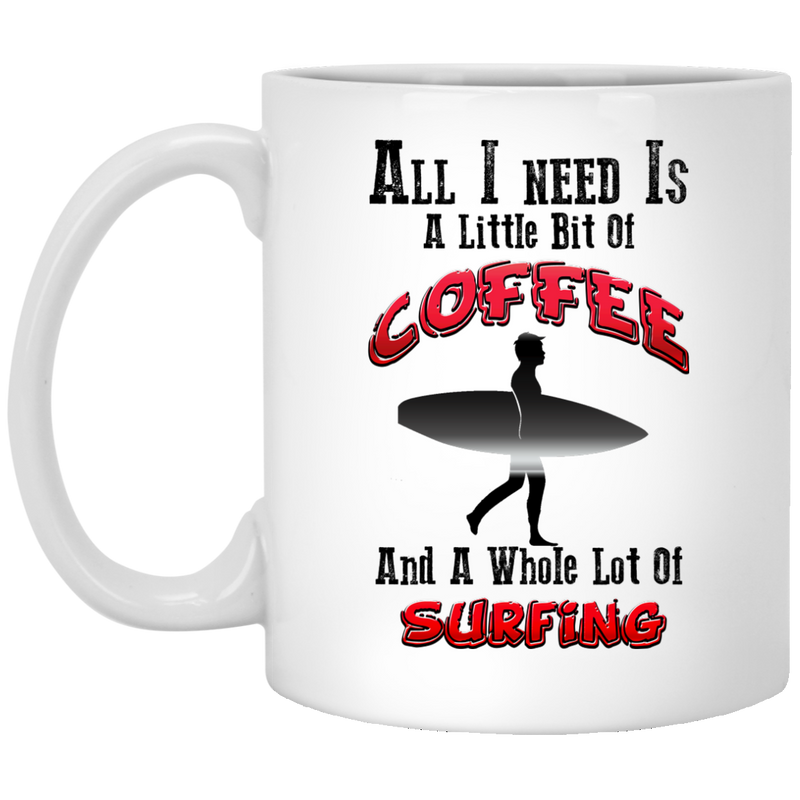 All I Need Is A Little Bit Of Coffee - And A Whole Lot Of Surfing - Coffee Mug