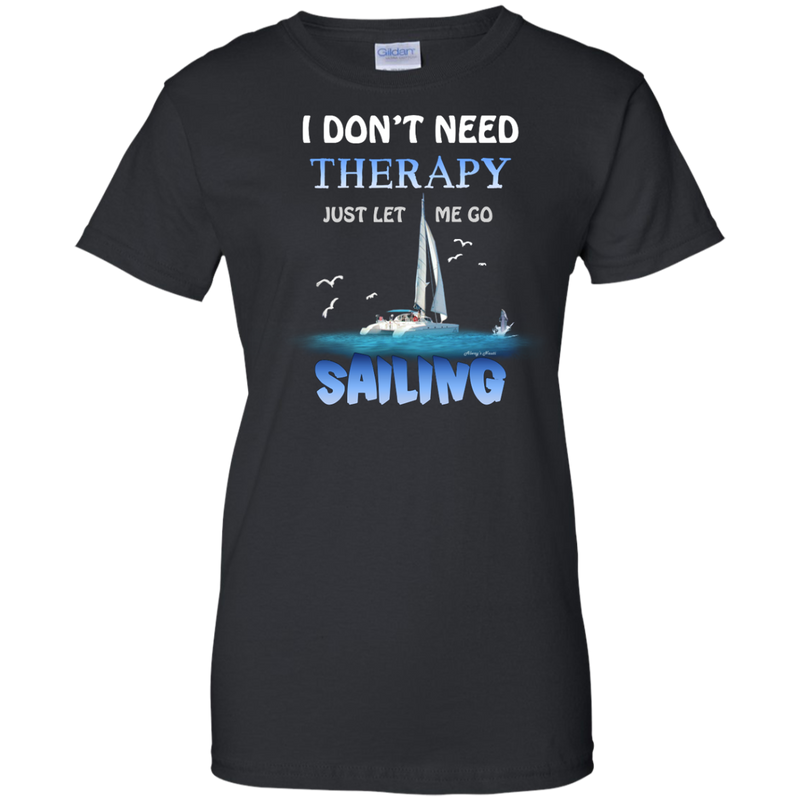 I Don't Need Therapy Just Let Me Go Sailing Ladies Cotton T-Shirt