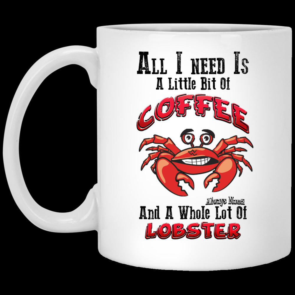 All I Need Is A Little Bit Of Coffee And A Whole Lot Of Lobster - Coffee Mug 2