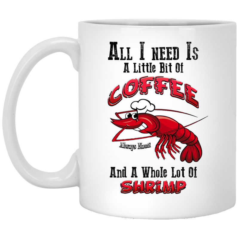 All I Need Is A Little Bit Of Coffee And A Whole Lot Of Shrimp - Coffee Mug 2