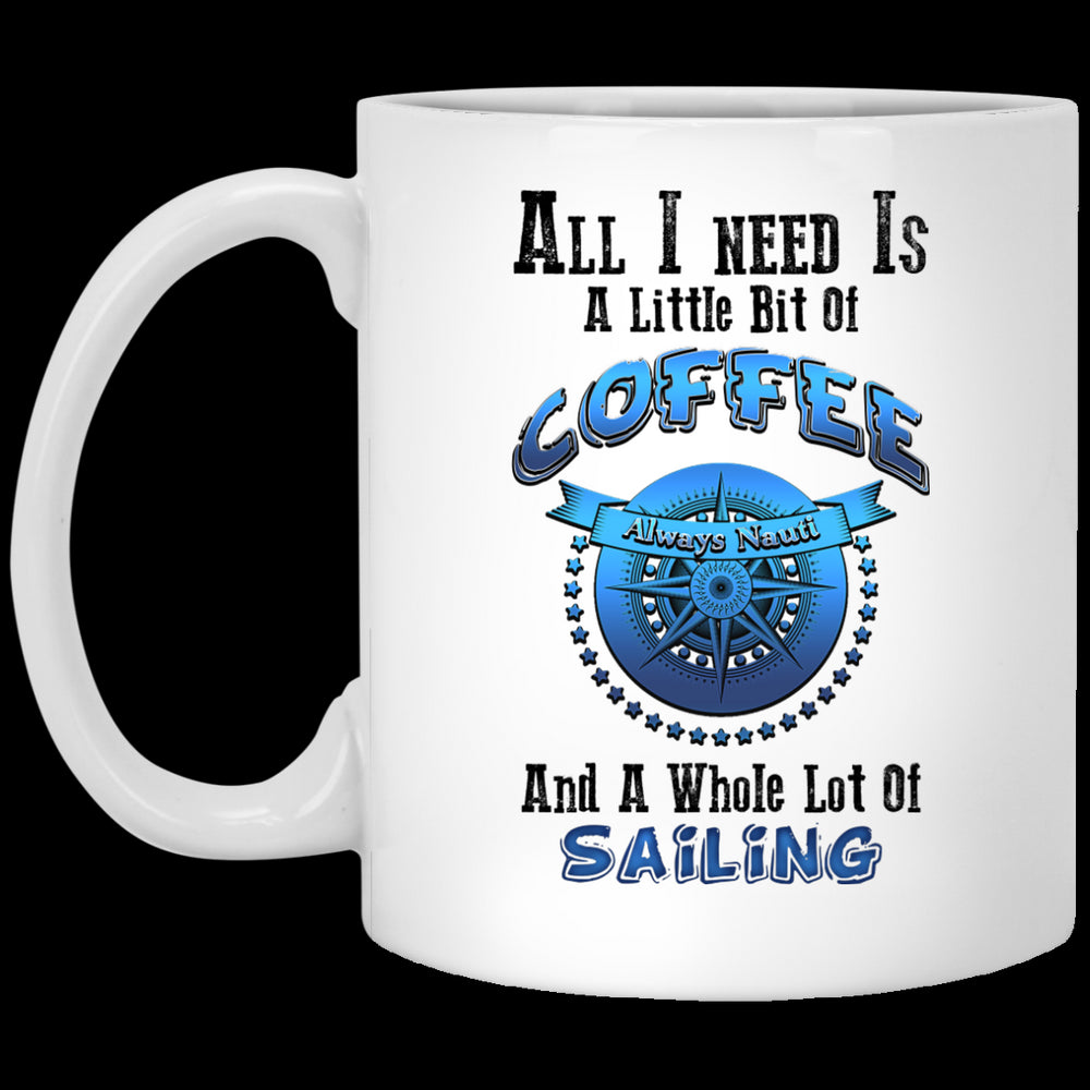 All I Need Is A Little Bit Of Coffee And A Whole Lot Of Sailing - Coffee Mug Helm