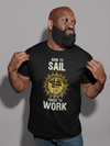 Sea Inspired Clothing For Men - Born To Sail Forced To Work T-Shirt