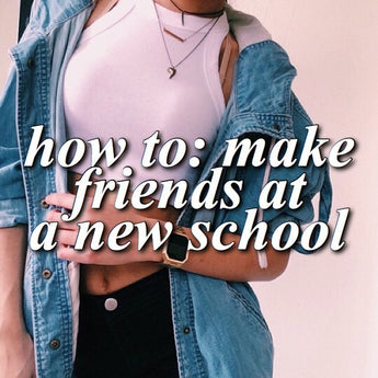 how to: make new friends at a new school