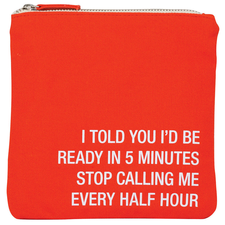 Stop Calling Me Every Half Hour Cosmetic Bag