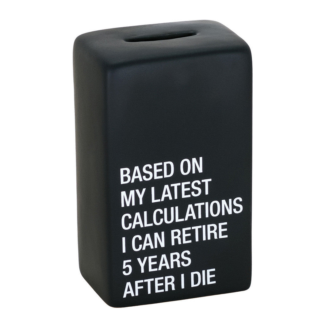 About Face Retire 5 Years After I Die Ceramic Bank