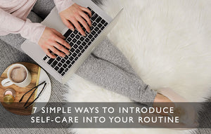 7 simple ways to introduce self-care into your routine