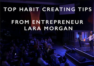 Top Tips for creating and sticking to habits from CEO and entrepreneur Lara Morgan.