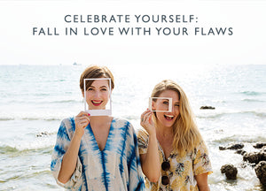 Celebrate yourself: Fall in love with your flaws