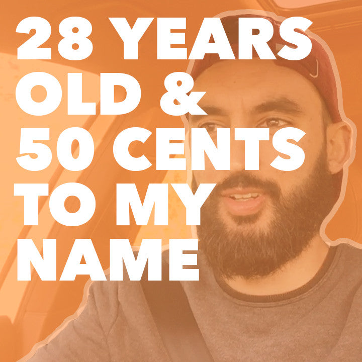 28 YEARS OLD & 50 CENTS TO MY NAME!