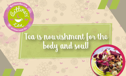 Tea is nourishment for the body and soul!