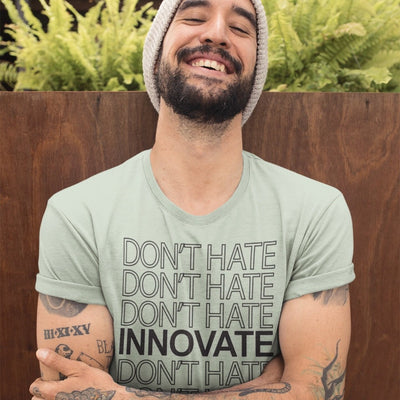 Don't hate. Innovate.
