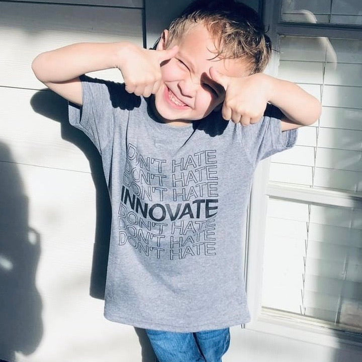 Don't hate. Innovate. (Kids)